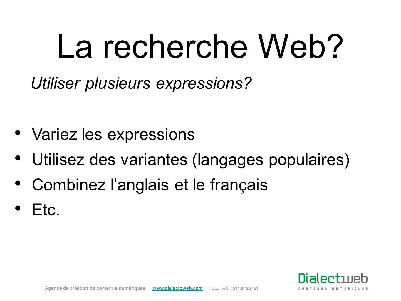La recherche Web? Utiliser plusieurs expressions? Variez les expressions Utilisez des variantes (langages populaires) Combinez langlais et le français
