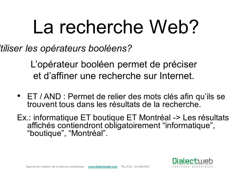La recherche Web? Utiliser les opérateurs booléens? Agence de création de contenus numériques www.dialectoweb.com TÉL./FAX. : 514.845.9191 www.dialect