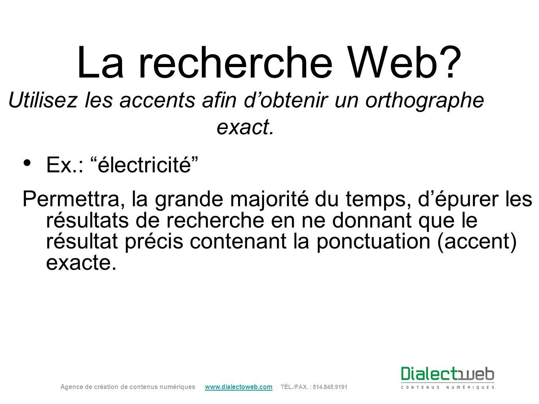 La recherche Web? Utilisez les accents afin dobtenir un orthographe exact. Ex.: électricité Permettra, la grande majorité du temps, dépurer les résult