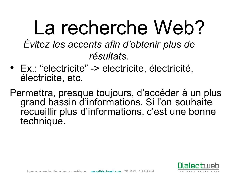 La recherche Web? Évitez les accents afin dobtenir plus de résultats. Ex.: electricite -> electricite, électricité, électricite, etc. Permettra, presq
