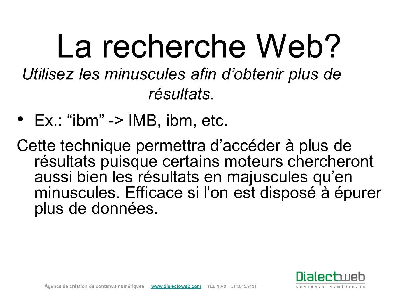 La recherche Web? Utilisez les minuscules afin dobtenir plus de résultats. Ex.: ibm -> IMB, ibm, etc. Cette technique permettra daccéder à plus de rés