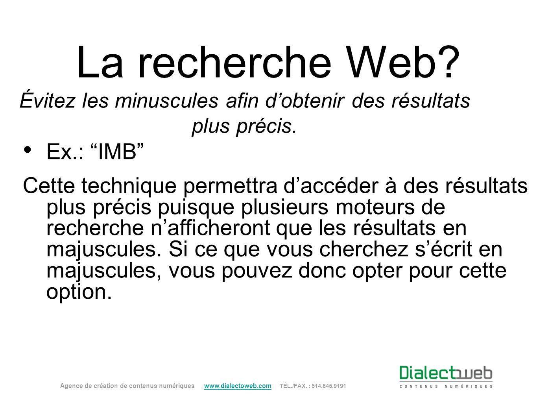 La recherche Web? Évitez les minuscules afin dobtenir des résultats plus précis. Ex.: IMB Cette technique permettra daccéder à des résultats plus préc