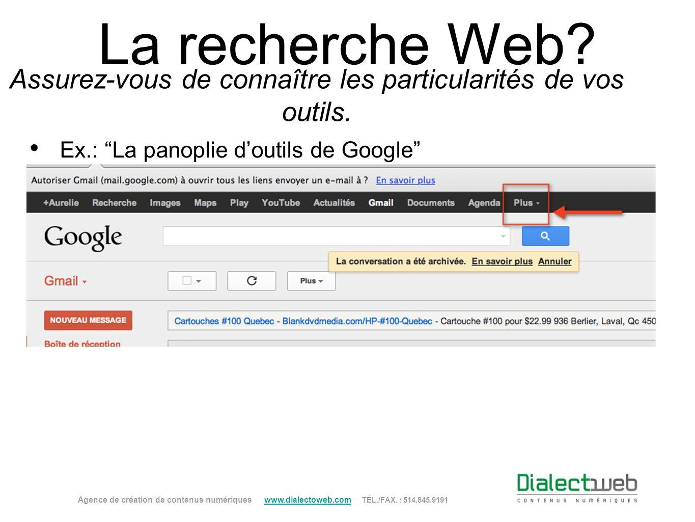 La recherche Web? Assurez-vous de connaître les particularités de vos outils. Ex.: La panoplie doutils de Google Agence de création de contenus numéri