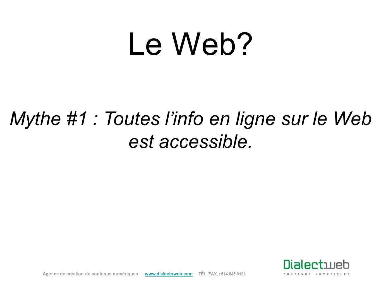 Le Web? Mythe #1 : Toutes linfo en ligne sur le Web est accessible. Agence de création de contenus numériques www.dialectoweb.com TÉL./FAX. : 514.845.