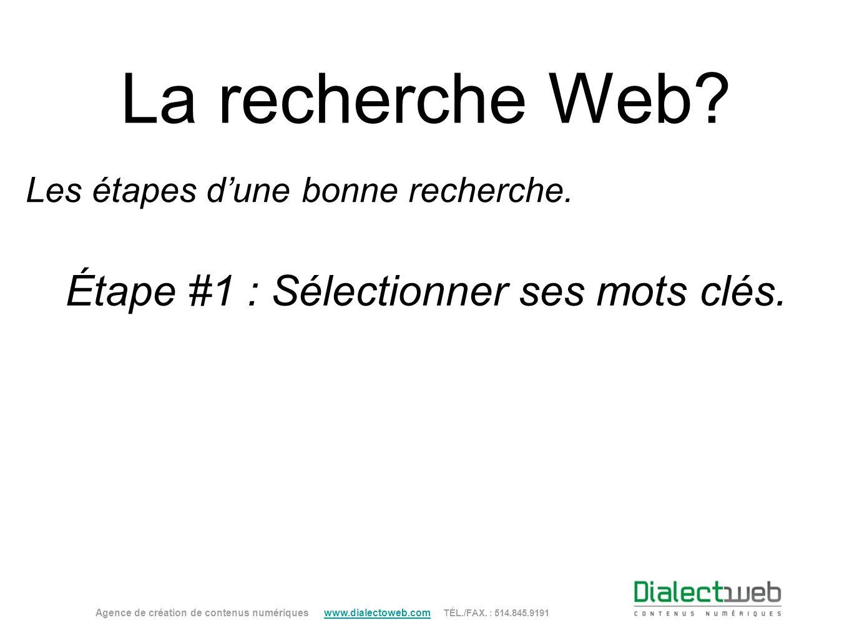La recherche Web? Étape #1 : Sélectionner ses mots clés. Agence de création de contenus numériques www.dialectoweb.com TÉL./FAX. : 514.845.9191 www.di