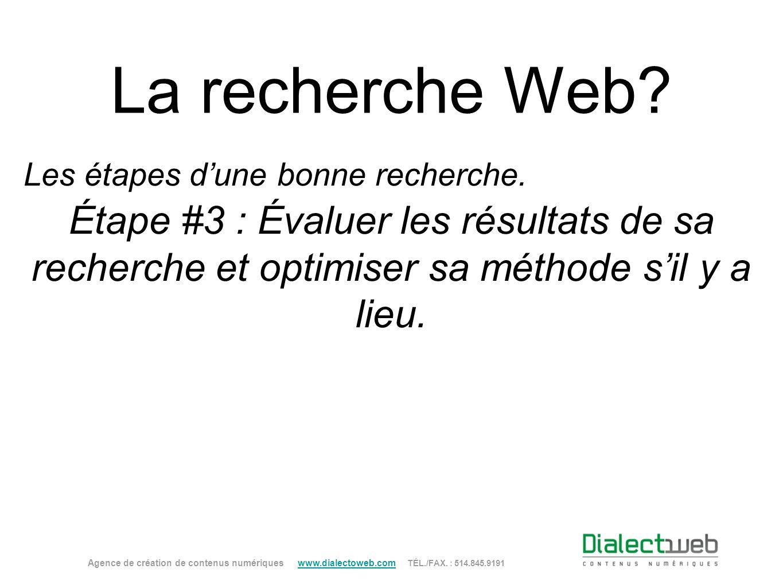 La recherche Web? Étape #3 : Évaluer les résultats de sa recherche et optimiser sa méthode sil y a lieu. Agence de création de contenus numériques www