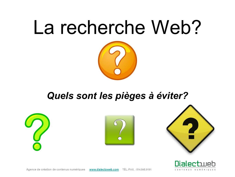 La recherche Web? Quels sont les pièges à éviter? Agence de création de contenus numériques www.dialectoweb.com TÉL./FAX. : 514.845.9191 www.dialectow