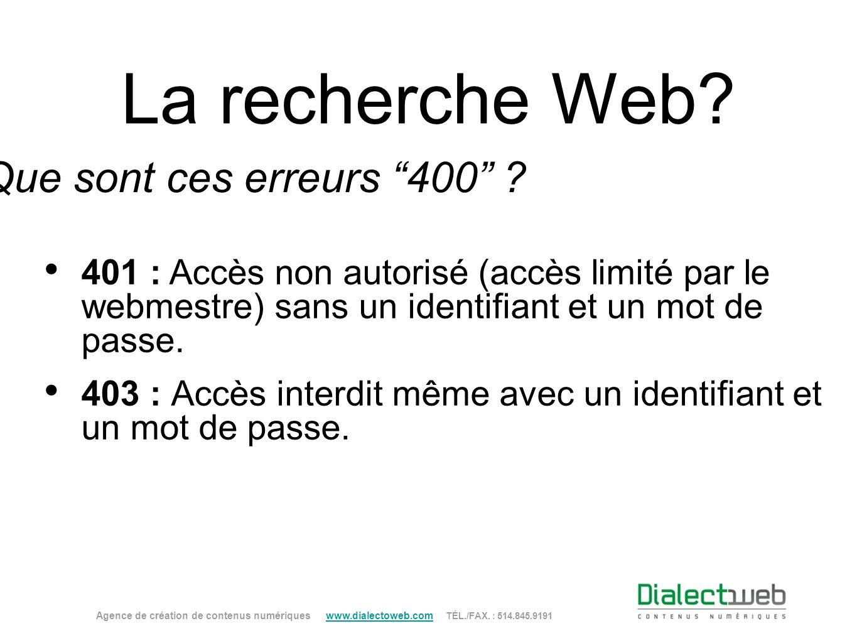 La recherche Web? Agence de création de contenus numériques www.dialectoweb.com TÉL./FAX. : 514.845.9191 www.dialectoweb.com Que sont ces erreurs 400