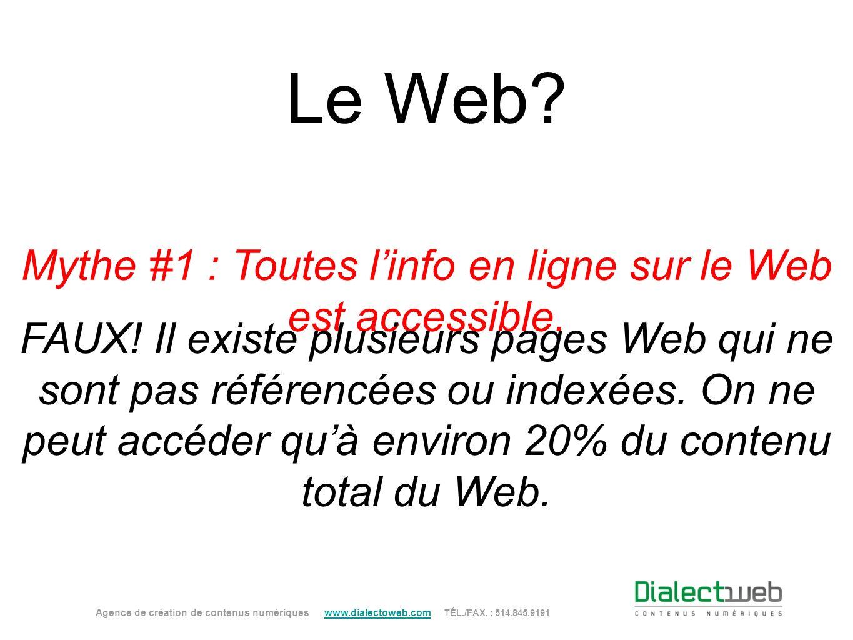 Le Web? Mythe #1 : Toutes linfo en ligne sur le Web est accessible. FAUX! Il existe plusieurs pages Web qui ne sont pas référencées ou indexées. On ne