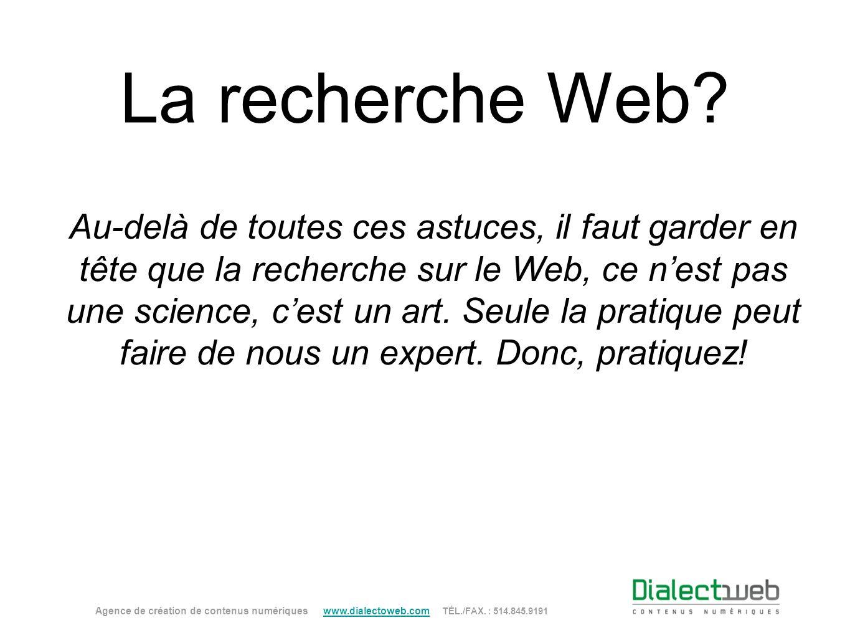 La recherche Web? Agence de création de contenus numériques www.dialectoweb.com TÉL./FAX. : 514.845.9191 www.dialectoweb.com Au-delà de toutes ces ast