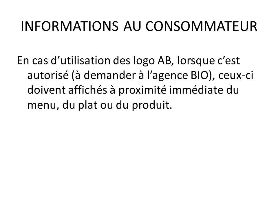 INFORMATIONS AU CONSOMMATEUR En cas dutilisation des logo AB, lorsque cest autorisé (à demander à lagence BIO), ceux-ci doivent affichés à proximité i