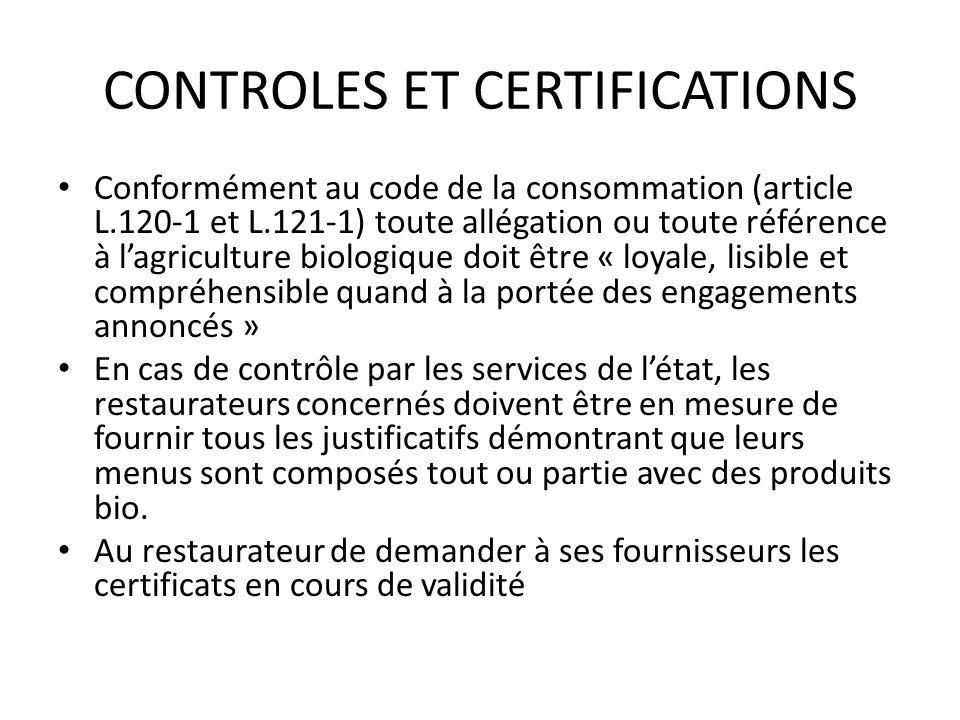 CONTROLES ET CERTIFICATIONS Conformément au code de la consommation (article L.120-1 et L.121-1) toute allégation ou toute référence à lagriculture bi
