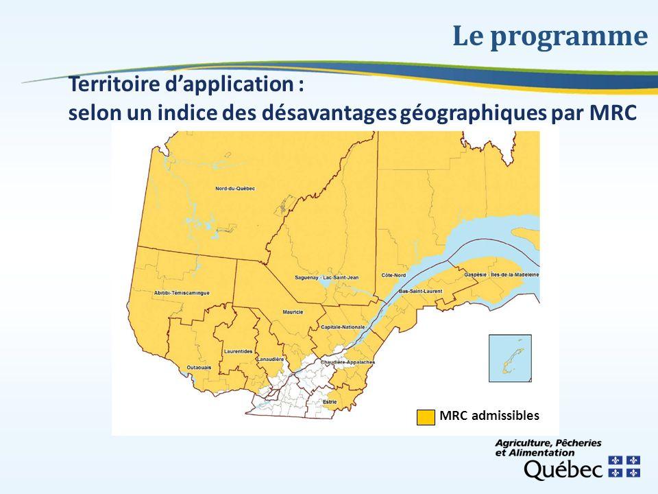MRC admissibles Territoire dapplication : selon un indice des désavantages géographiques par MRC Le programme