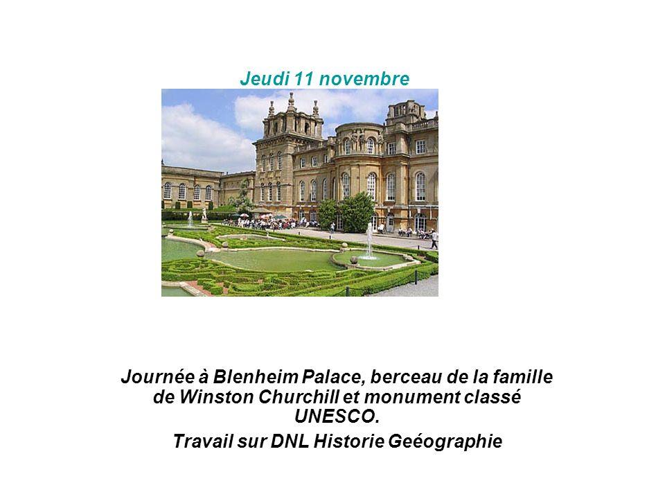 Jeudi 11 novembre Journée à Blenheim Palace, berceau de la famille de Winston Churchill et monument classé UNESCO. Travail sur DNL Historie Geéographi