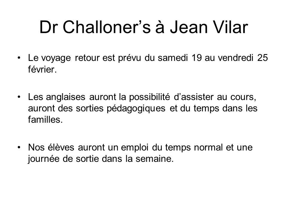 Dr Challoners à Jean Vilar Le voyage retour est prévu du samedi 19 au vendredi 25 février. Les anglaises auront la possibilité dassister au cours, aur
