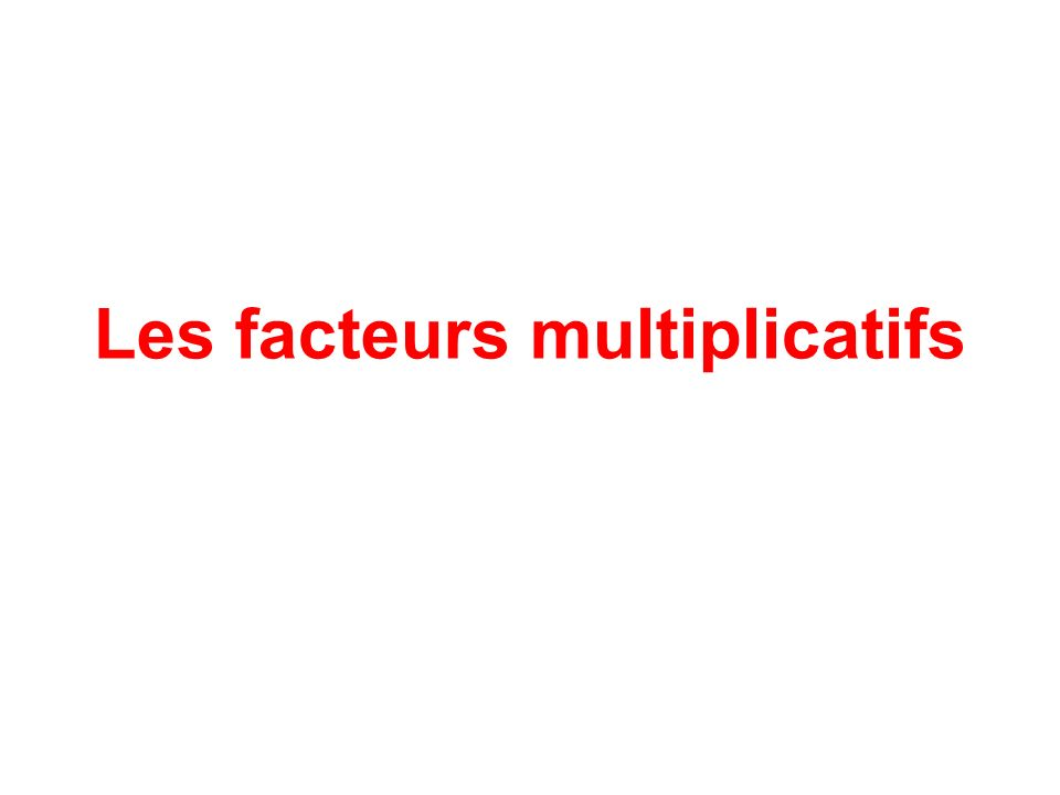 Les facteurs multiplicatifs