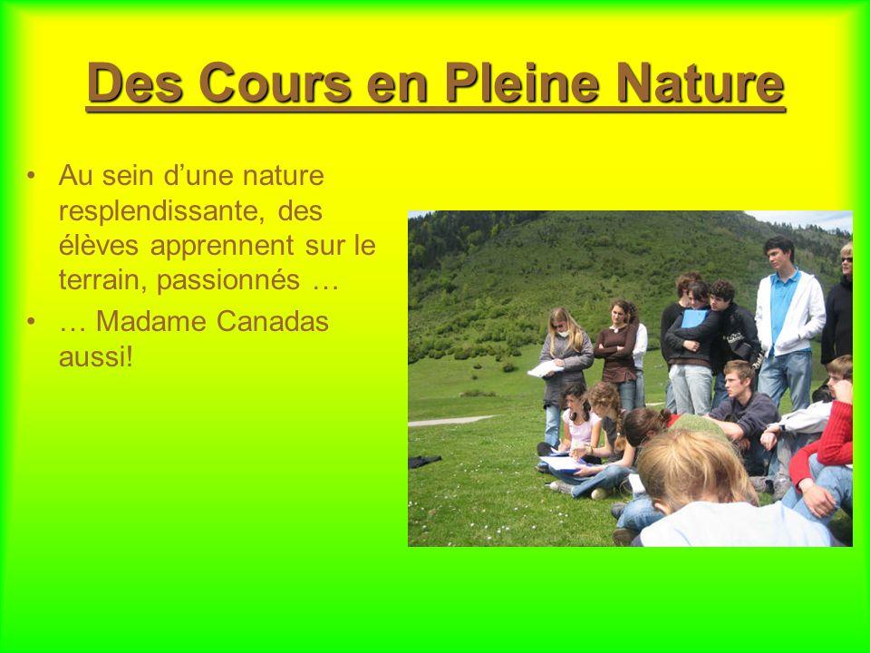 Des Cours en Pleine Nature Au sein dune nature resplendissante, des élèves apprennent sur le terrain, passionnés … … Madame Canadas aussi!