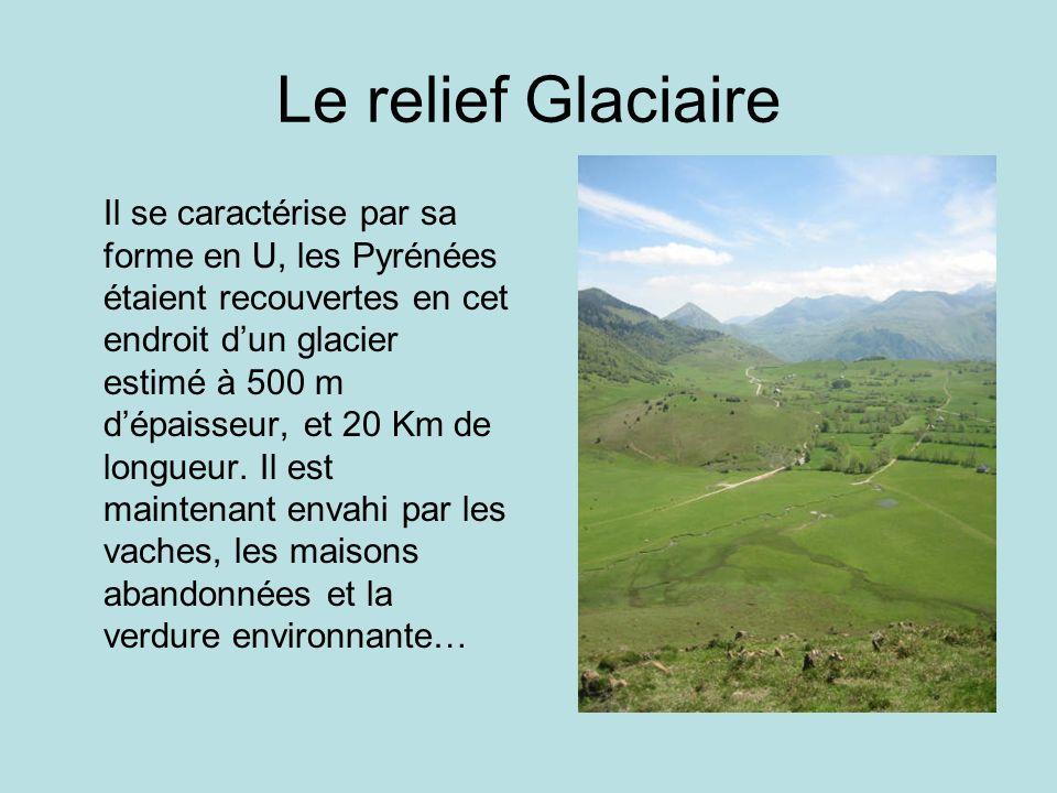 Le relief Glaciaire Il se caractérise par sa forme en U, les Pyrénées étaient recouvertes en cet endroit dun glacier estimé à 500 m dépaisseur, et 20