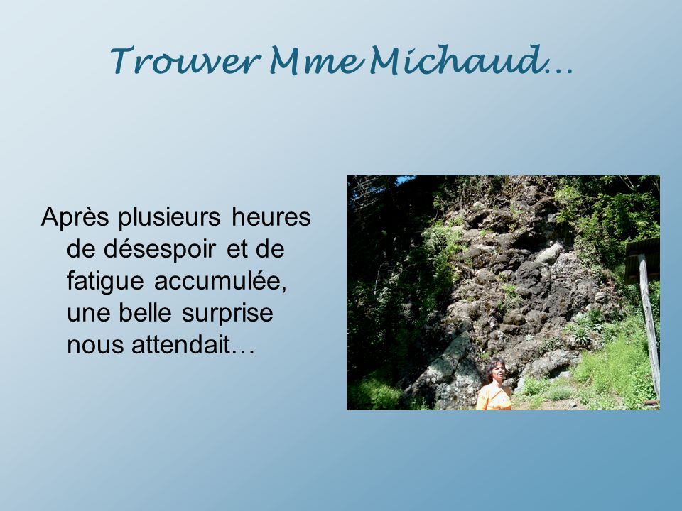 Trouver Mme Michaud… Après plusieurs heures de désespoir et de fatigue accumulée, une belle surprise nous attendait…