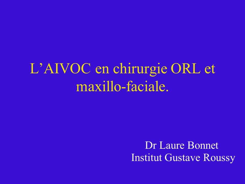 LAIVOC en chirurgie ORL et maxillo-faciale. Dr Laure Bonnet Institut Gustave Roussy
