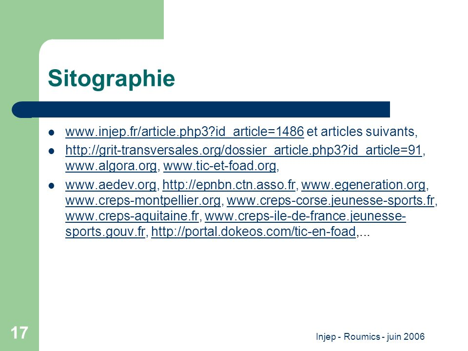 Injep - Roumics - juin 2006 17 Sitographie www.injep.fr/article.php3?id_article=1486 et articles suivants, www.injep.fr/article.php3?id_article=1486 h