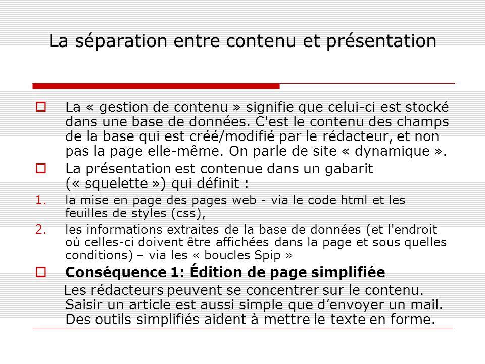 Conséquence 2 : on peut afficher sur son site des contenus provenant dautres sites (et exporter vers dautres sites ses propres contenus) Ce mécanisme s appelle la syndication de site et utilise les fichiers RSS : on affiche sur un site A des articles provenant dun site B, avec la mise en page du site A.