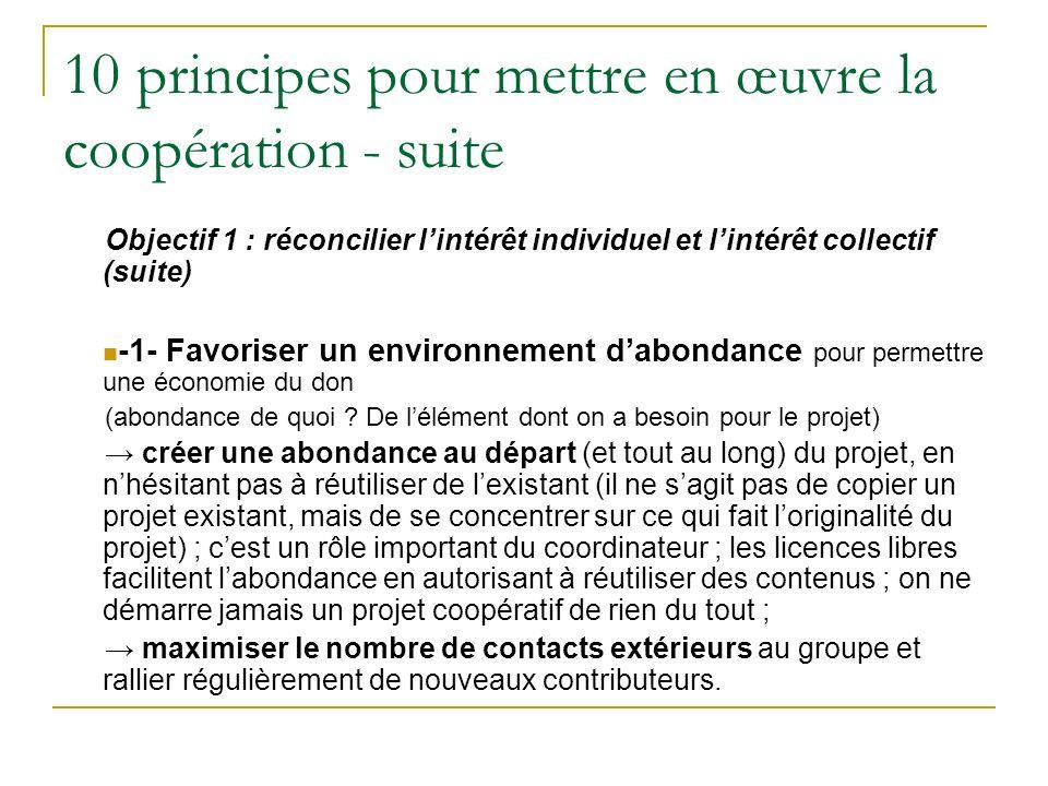 10 principes pour mettre en œuvre la coopération - suite Objectif 1 : réconcilier lintérêt individuel et lintérêt collectif (suite) -1- Favoriser un environnement dabondance pour permettre une économie du don (abondance de quoi .