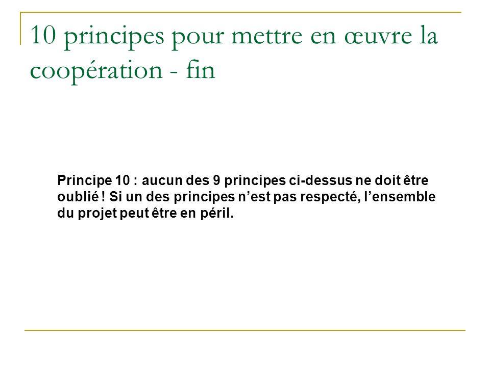 10 principes pour mettre en œuvre la coopération - fin Principe 10 : aucun des 9 principes ci-dessus ne doit être oublié .