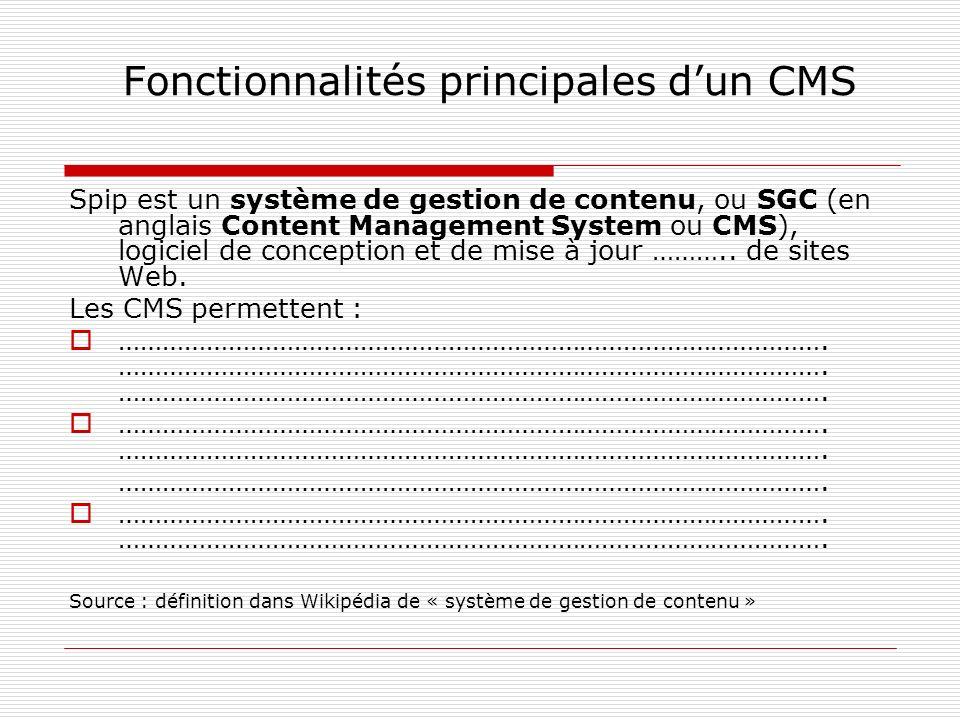 Fonctionnalités principales dun CMS Spip est un système de gestion de contenu, ou SGC (en anglais Content Management System ou CMS), logiciel de conception et de mise à jour ………..