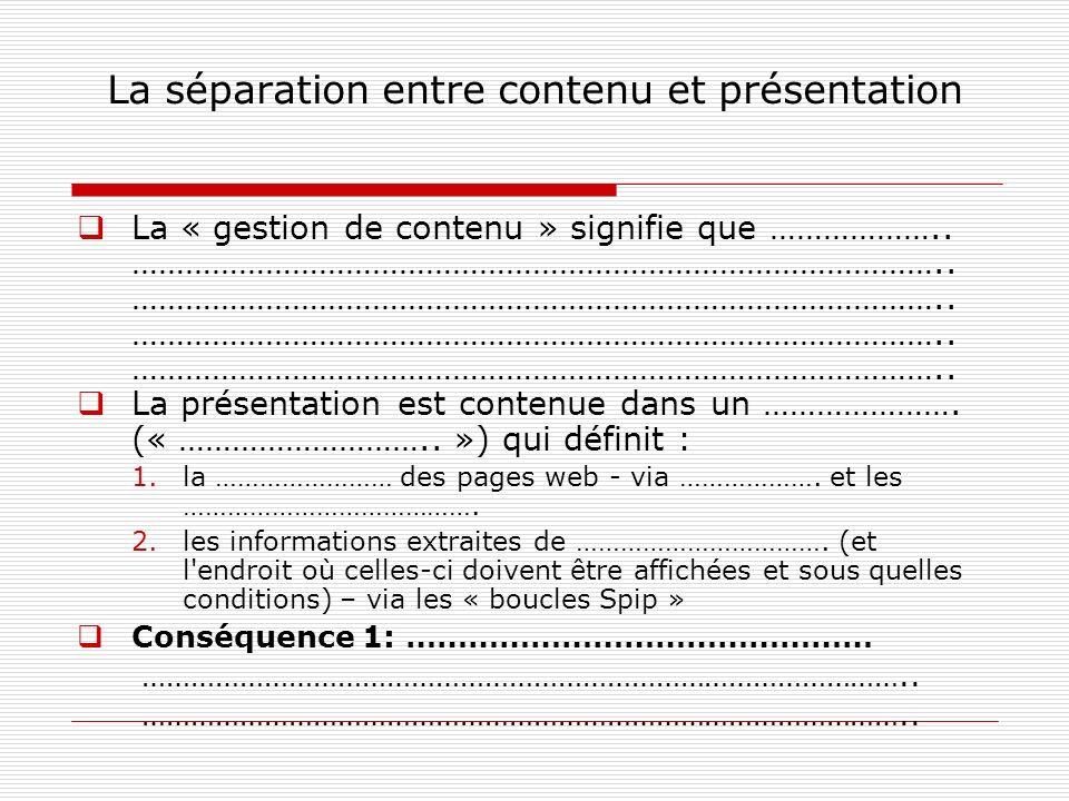 La séparation entre contenu et présentation La « gestion de contenu » signifie que ………………..