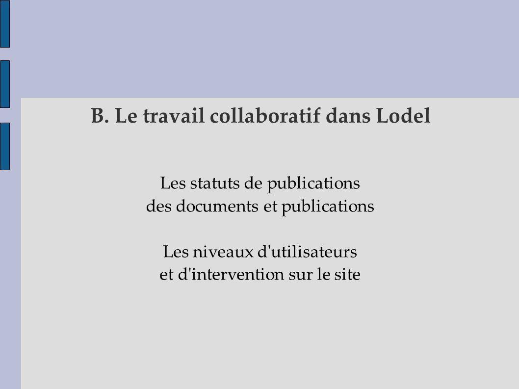 B. Le travail collaboratif dans Lodel Les statuts de publications des documents et publications Les niveaux d'utilisateurs et d'intervention sur le si