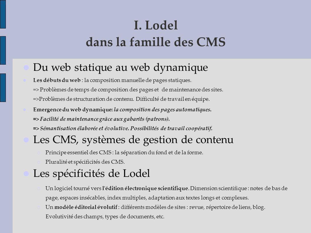 I. Lodel dans la famille des CMS Du web statique au web dynamique Les débuts du web : la composition manuelle de pages statiques. => Problèmes de temp