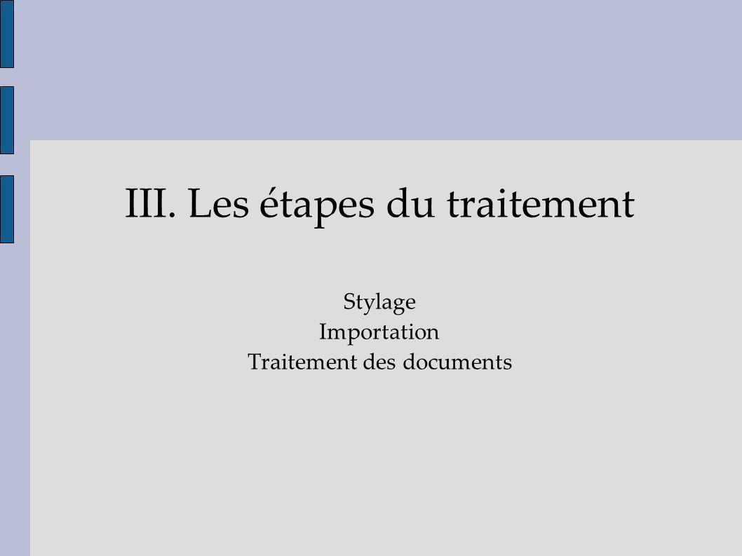 III. Les étapes du traitement Stylage Importation Traitement des documents