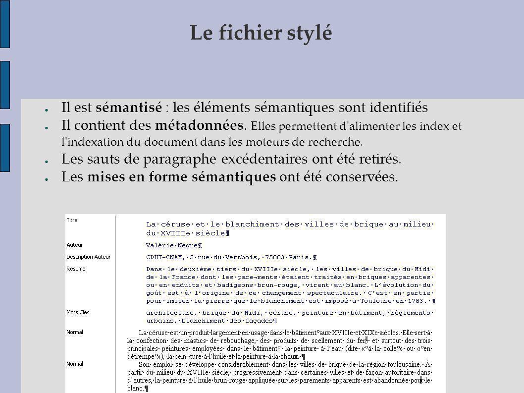 Le fichier stylé Il est sémantisé : les éléments sémantiques sont identifiés Il contient des métadonnées. Elles permettent d'alimenter les index et l'