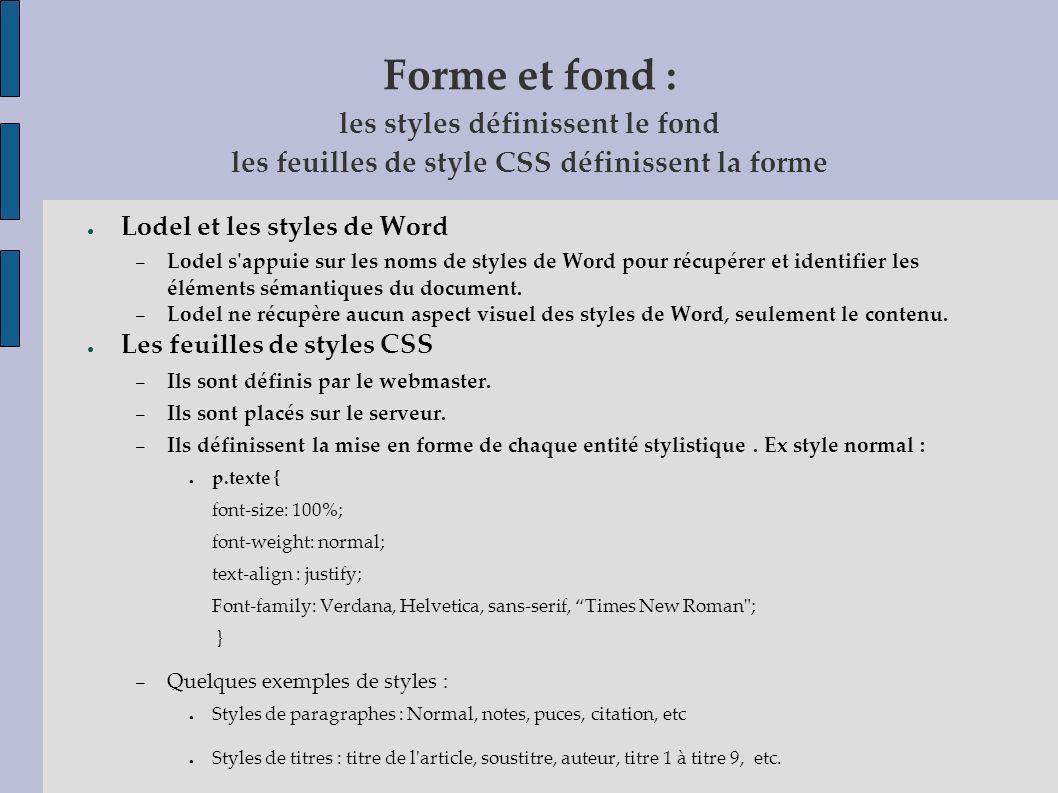 Forme et fond : les styles définissent le fond les feuilles de style CSS définissent la forme Lodel et les styles de Word – Lodel s'appuie sur les nom
