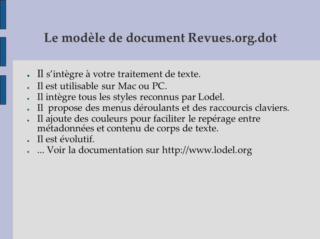 Le modèle de document Revues.org.dot Il sintègre à votre traitement de texte. Il est utilisable sur Mac ou PC. Il intègre tous les styles reconnus par
