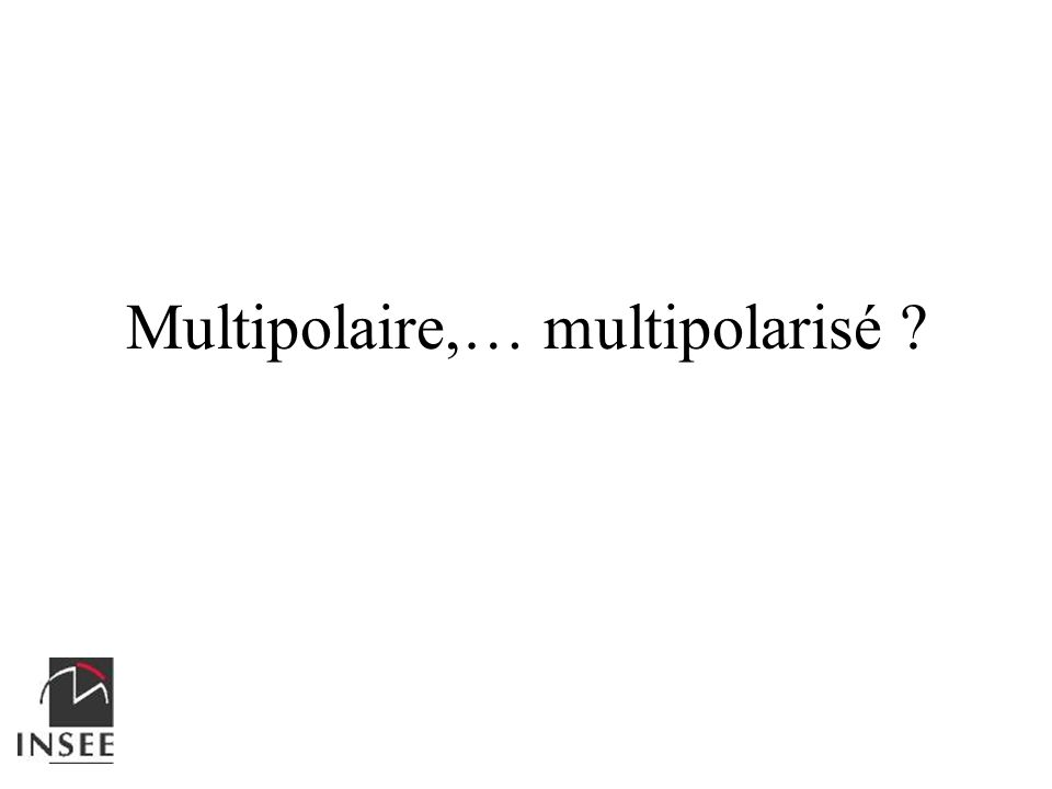Multipolaire,… multipolarisé ?