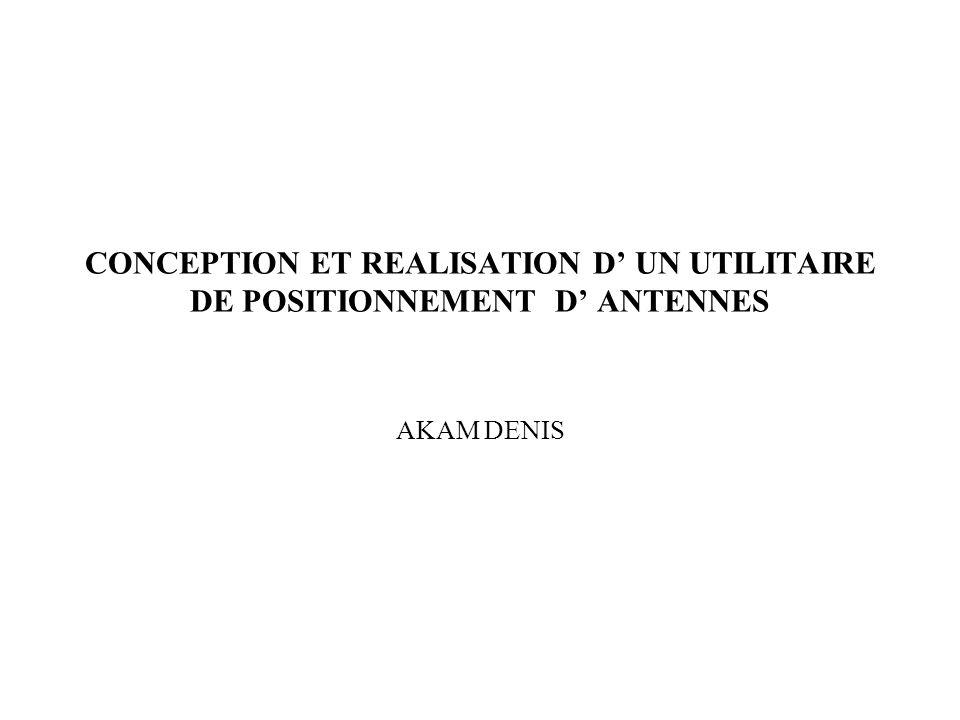 CONCEPTION ET REALISATION D UN UTILITAIRE DE POSITIONNEMENT D ANTENNES AKAM DENIS