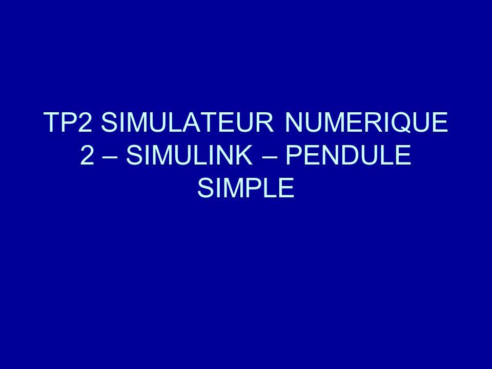 TP2 SIMULATEUR NUMERIQUE 2 – SIMULINK – PENDULE SIMPLE
