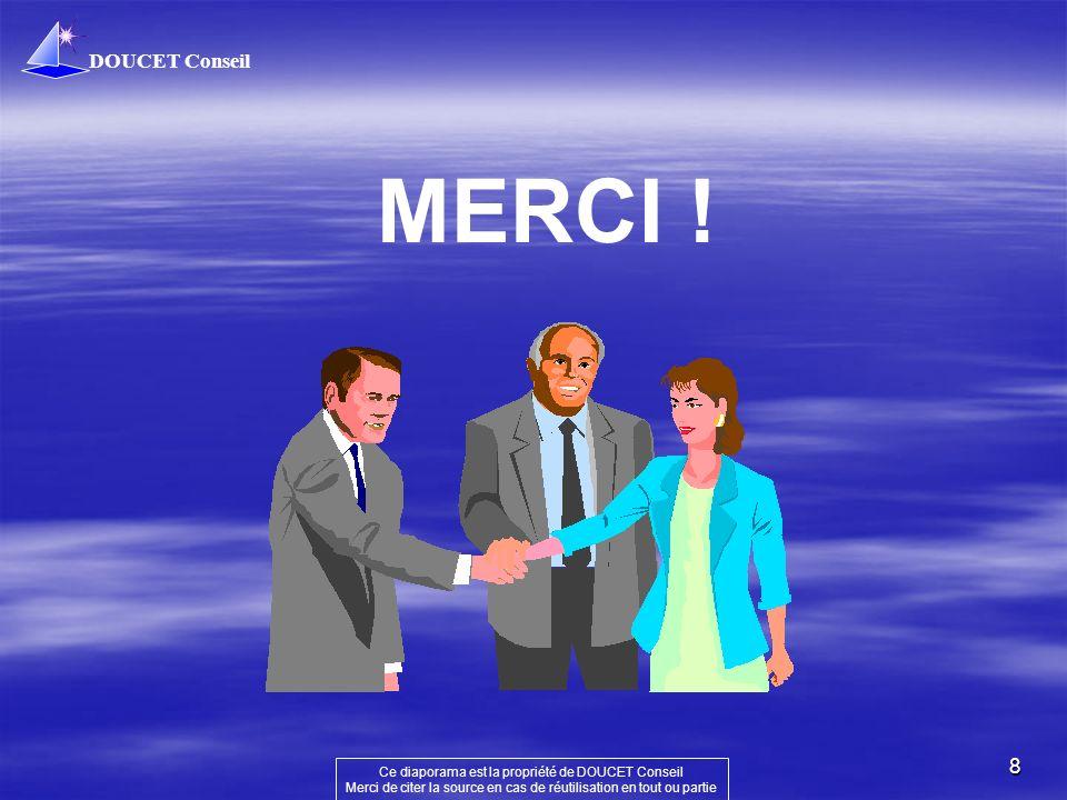 DOUCET Conseil Ce diaporama est la propriété de DOUCET Conseil Merci de citer la source en cas de réutilisation en tout ou partie 8 MERCI !