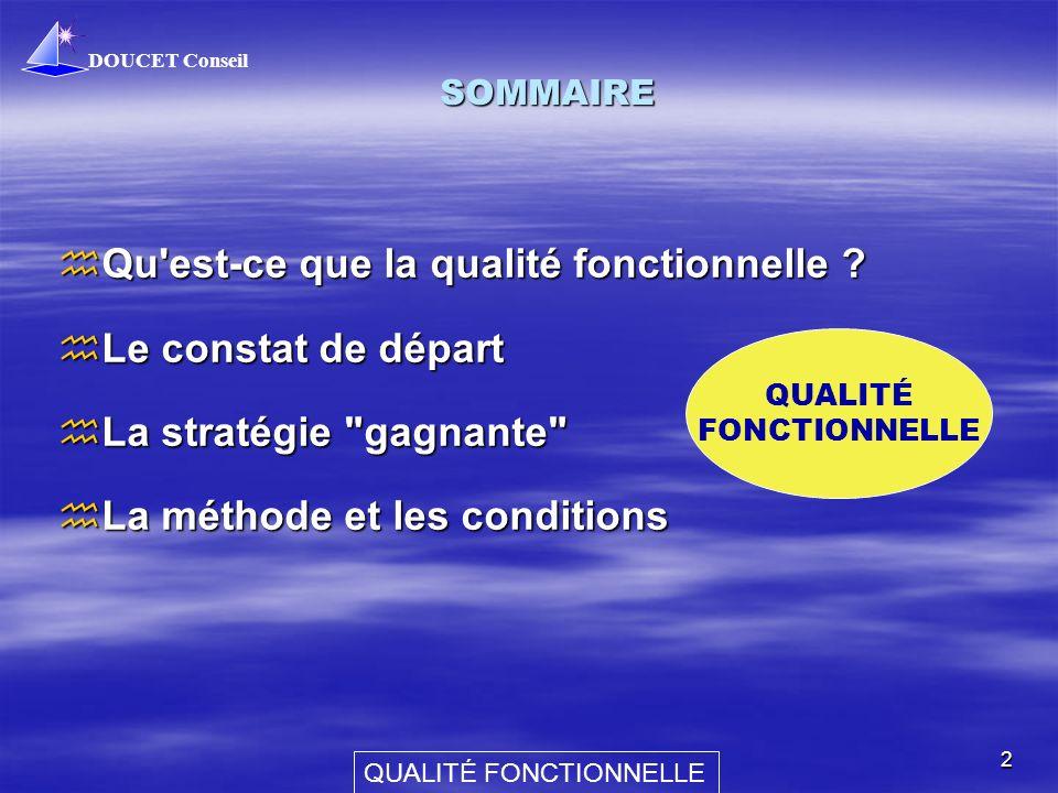 DOUCET Conseil QUALITÉ FONCTIONNELLE 2 SOMMAIRE hQu'est-ce que la qualité fonctionnelle ? hLe constat de départ hLa stratégie