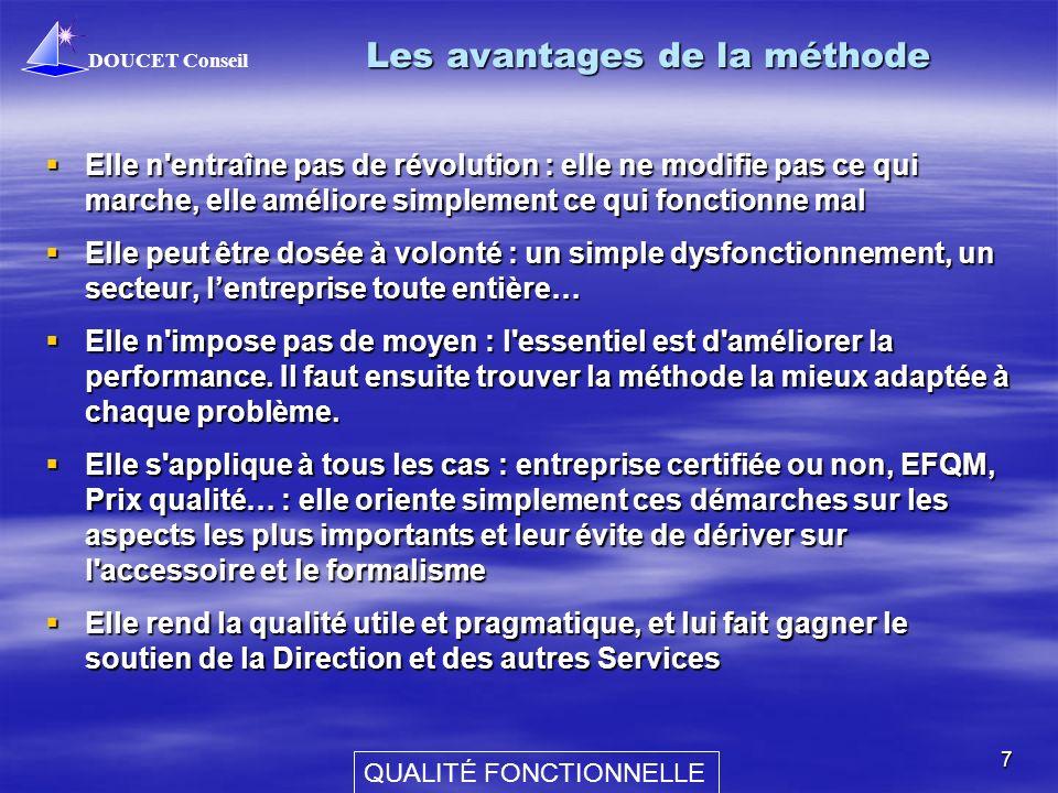 DOUCET Conseil QUALITÉ FONCTIONNELLE 7 Les avantages de la méthode Elle n'entraîne pas de révolution : elle ne modifie pas ce qui marche, elle amélior