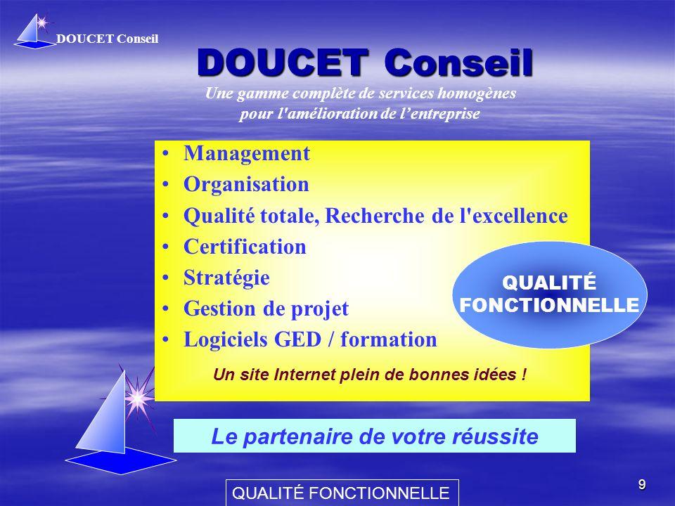 DOUCET Conseil QUALITÉ FONCTIONNELLE 9 DOUCET Conseil Le partenaire de votre réussite Une gamme complète de services homogènes pour l'amélioration de