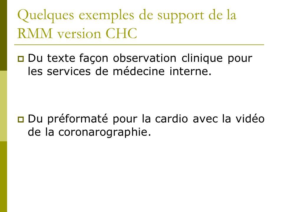 Quelques exemples de support de la RMM version CHC Du texte façon observation clinique pour les services de médecine interne. Du préformaté pour la ca