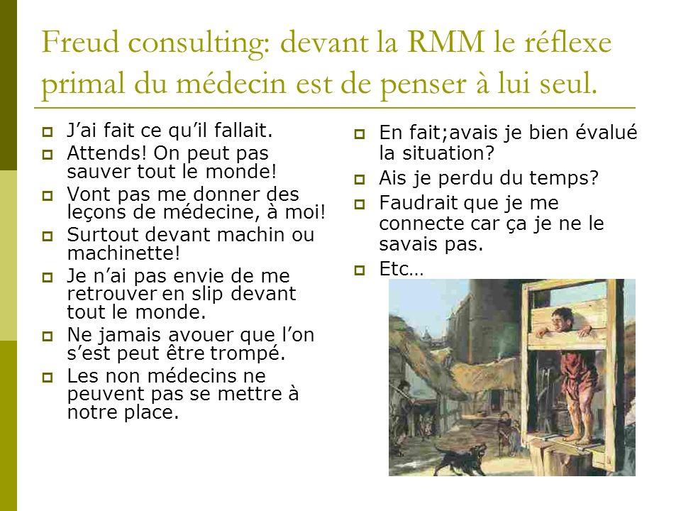 Freud consulting: devant la RMM le réflexe primal du médecin est de penser à lui seul. Jai fait ce quil fallait. Attends! On peut pas sauver tout le m