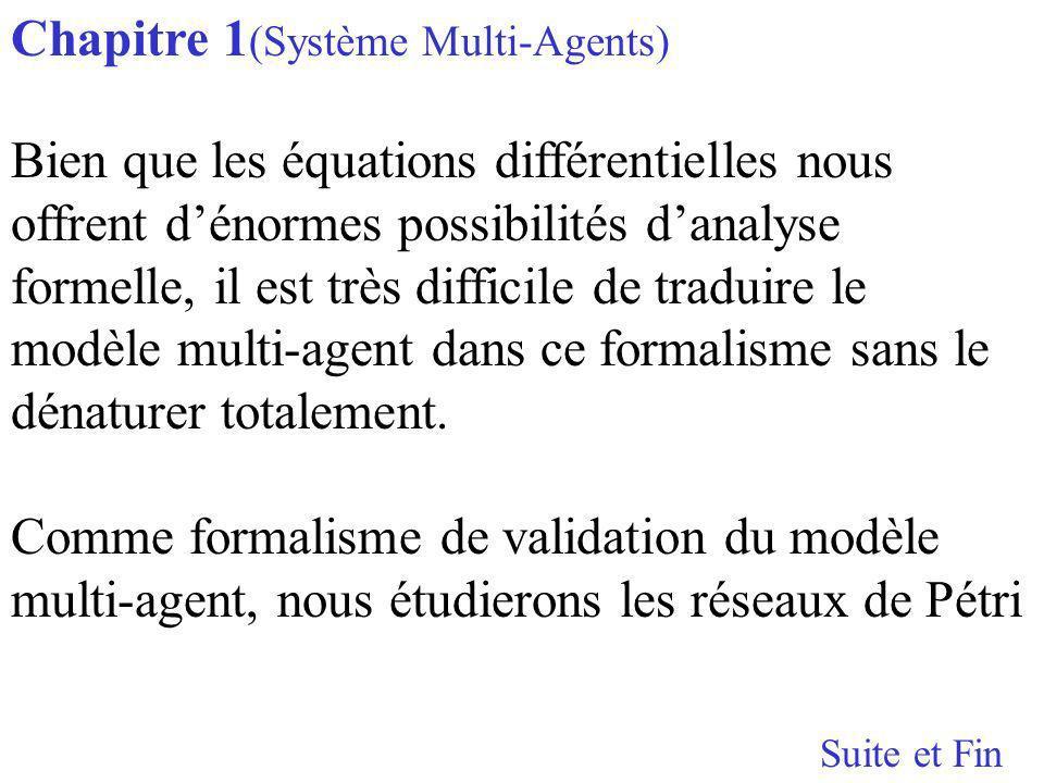 Bien que les équations différentielles nous offrent dénormes possibilités danalyse formelle, il est très difficile de traduire le modèle multi-agent dans ce formalisme sans le dénaturer totalement.