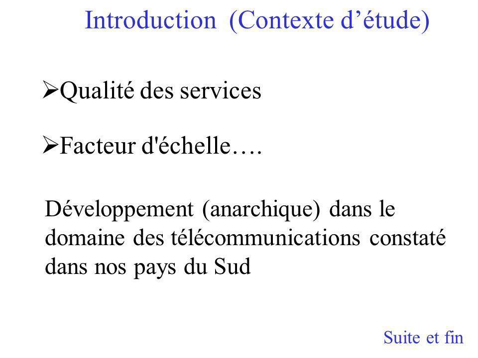 Développement (anarchique) dans le domaine des télécommunications constaté dans nos pays du Sud Qualité des services Facteur d échelle….