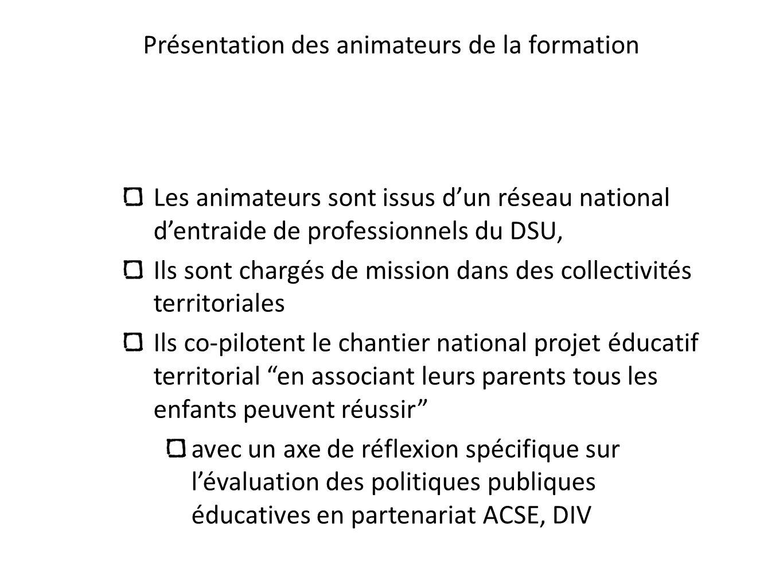 Présentation des animateurs de la formation Les animateurs sont issus dun réseau national dentraide de professionnels du DSU, Ils sont chargés de miss