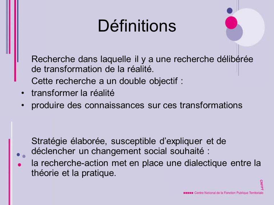 Définitions Recherche dans laquelle il y a une recherche délibérée de transformation de la réalité. Cette recherche a un double objectif : transformer