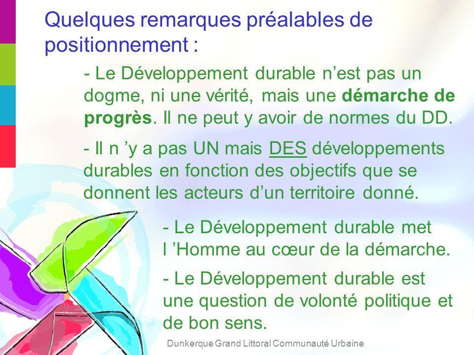 Quelques remarques préalables de positionnement : - Il n y a pas UN mais DES développements durables en fonction des objectifs que se donnent les acteurs dun territoire donné.